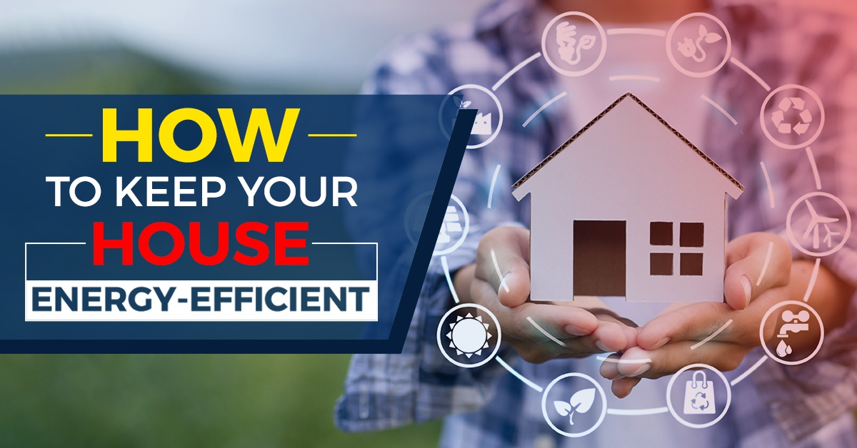 How To Keep Your House Energy-Efficient – Bob's Climate Control