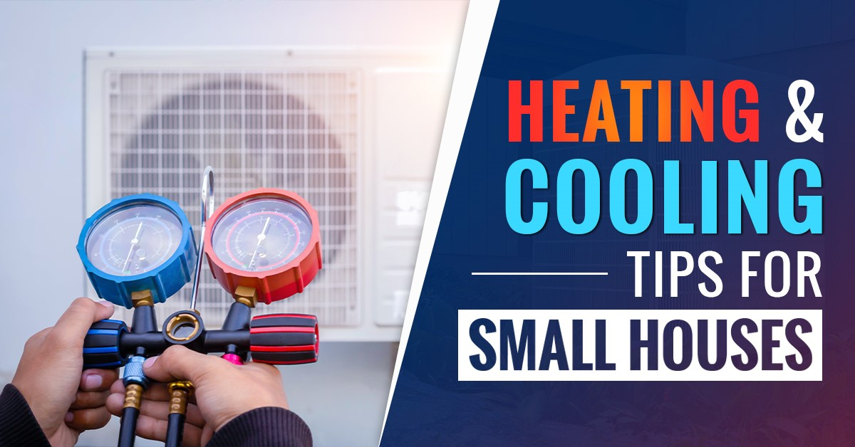Heating And Cooling Tips For Small Houses